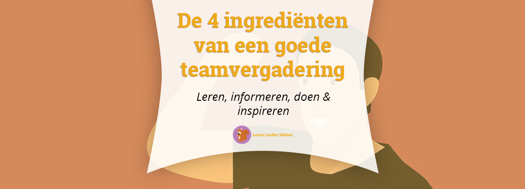 De vier ingrediënten van een goede teamvergadering op school